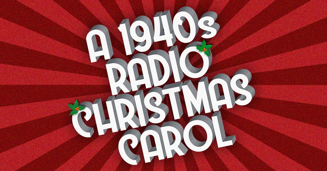 A 1940s Radio Christmas Carol musical | Broadway Rose Theatre Company